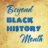 Beyond Black History Month