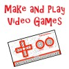Make-and-Play Video Games