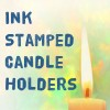 Ink Stamped Candle Holders