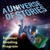 """Summer Reading Program 2019: """"A Universe of Stories"""""""