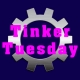 Tinker Tuesdays