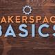 Makerspace Basics